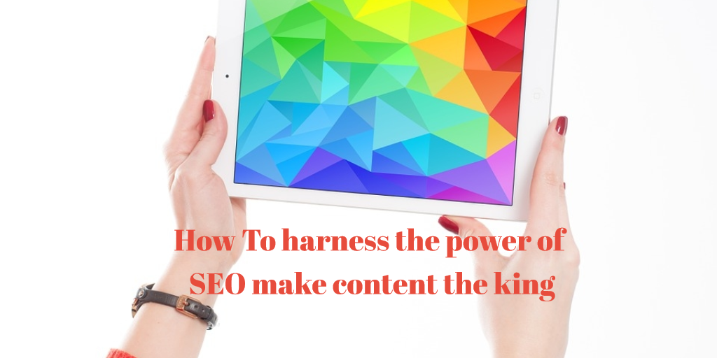 How to harness the power of SEO make content the king
