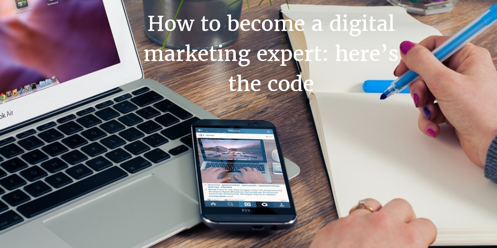 How to become a digital marketing expert: here's the code