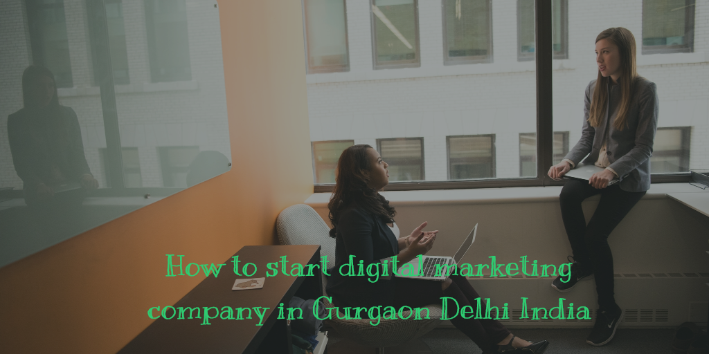 How to start digital marketing company in Gurgaon Delhi India