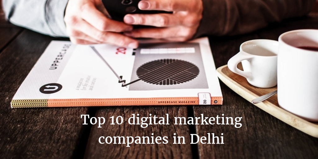 List of Top 10 Digital Marketing Companies in Delhi