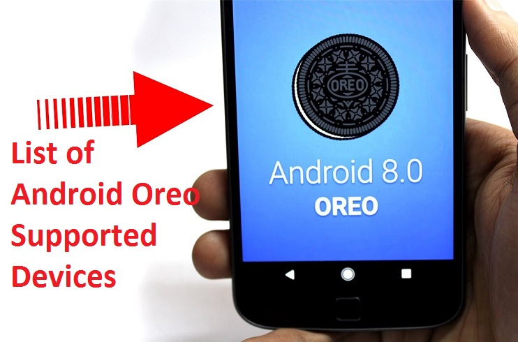 List of 27 Smartphones run on Android Biggest Update Oreo