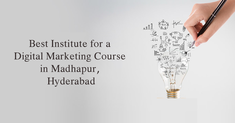 Best Institute for a Digital Marketing Course in Madhapur, Hyderabad