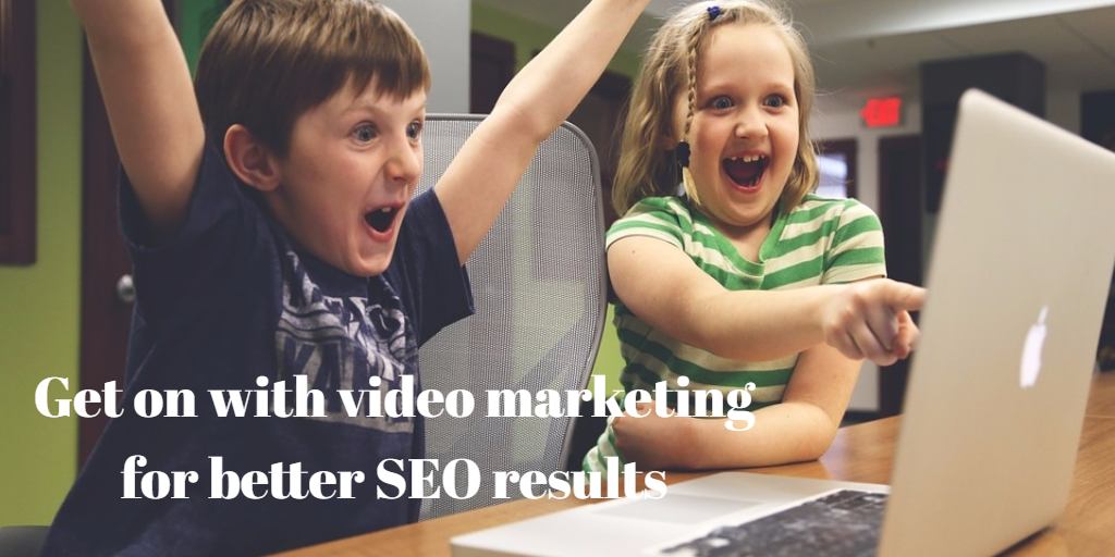 Get on with video marketing for better SEO results