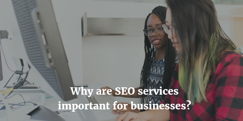 Why are SEO services important for businesses?