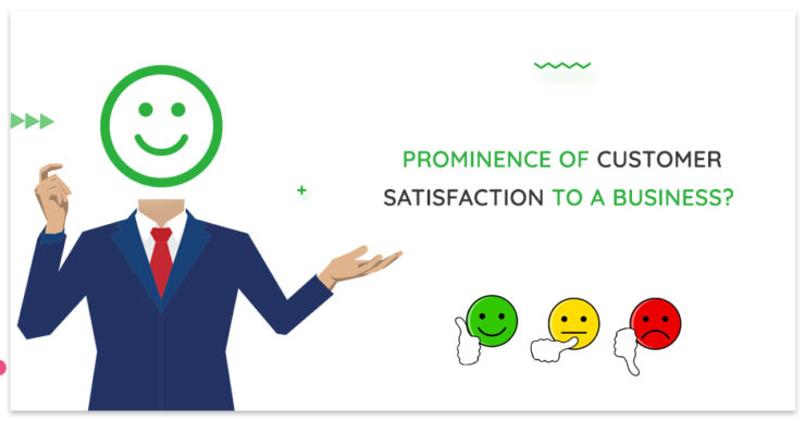Prominence of Customer Satisfaction to a Business?