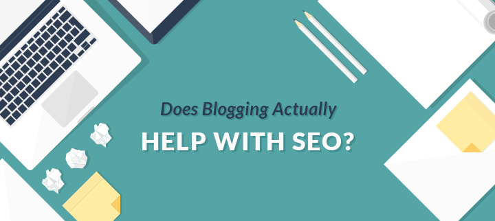 Does blogging help with SEO?- Things to Understand