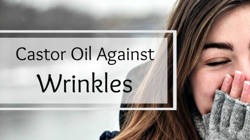 Use castor oil and say wrinkles bye
