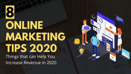 8 Online Marketing Tips That Can Help you Increase Revenue in 2020
