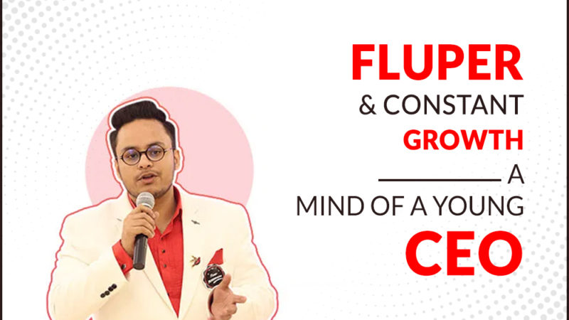 Fluper And Its Constant Growth- The Mind Of a Young CEO