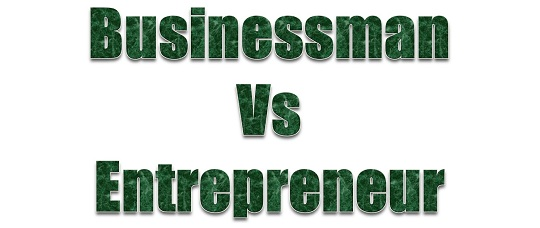 Businessman vs Entrepreneur : What is the difference